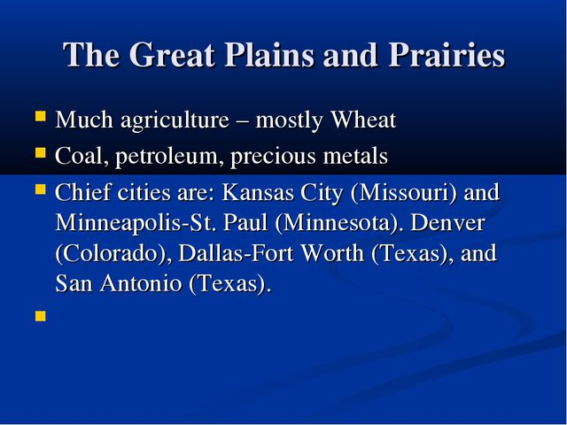 The Great Plains and Prairies Much agriculture – mostly Wheat Coal, petroleum...