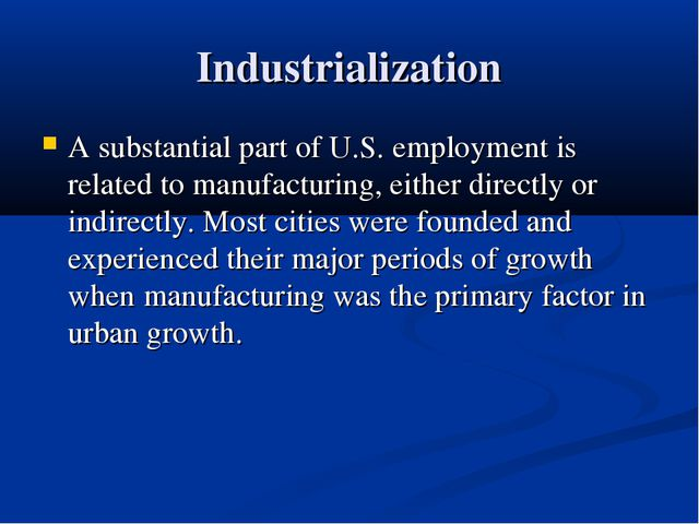 Industrialization A substantial part of U.S. employment is related to manufac...