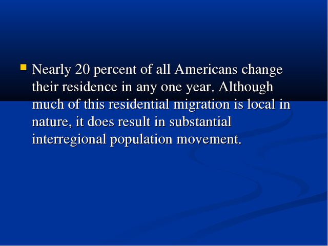 Nearly 20 percent of all Americans change their residence in any one year. Al...