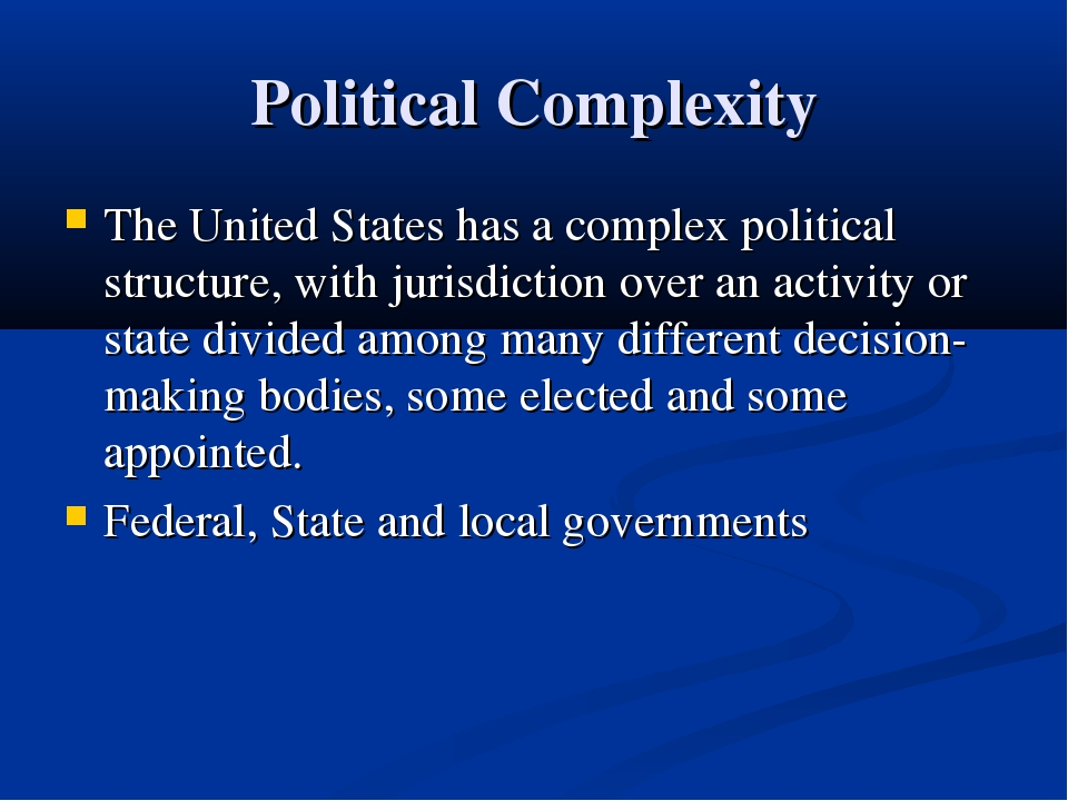 Political Complexity The United States has a complex political structure, wit...
