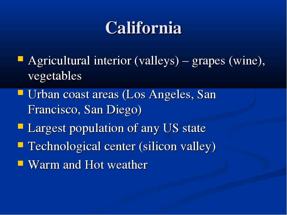 California Agricultural interior (valleys) – grapes (wine), vegetables Urban...