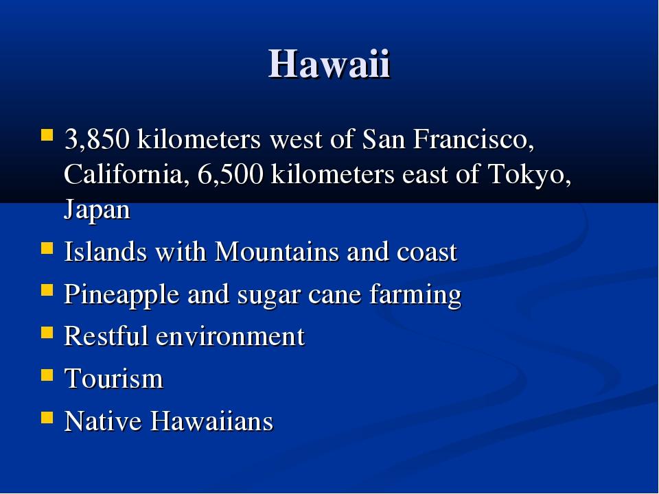 Hawaii 3,850 kilometers west of San Francisco, California, 6,500 kilometers e...