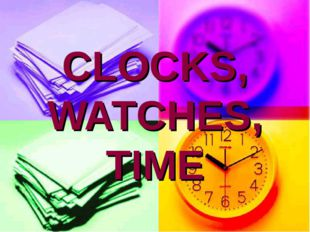 CLOCKS, WATCHES, TIME