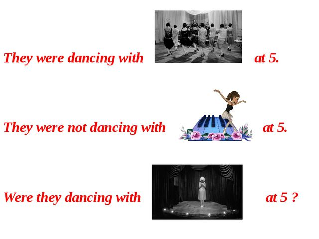 They were dancing with at 5. They were not dancing with at 5. Were they danc...