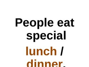 People eat special lunch / dinner.
