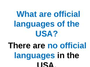 What are official languages of the USA? There are no official languages in t