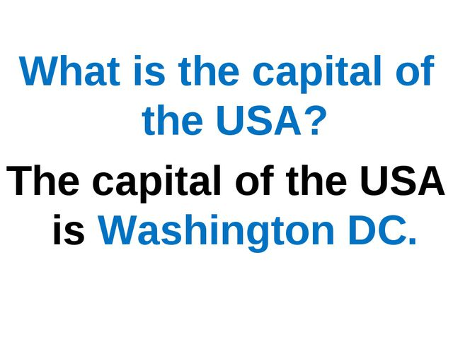 What is the capital of the USA? The capital of the USA is Washington DC.