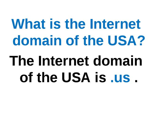 What is the Internet domain of the USA? The Internet domain of the USA is .us .