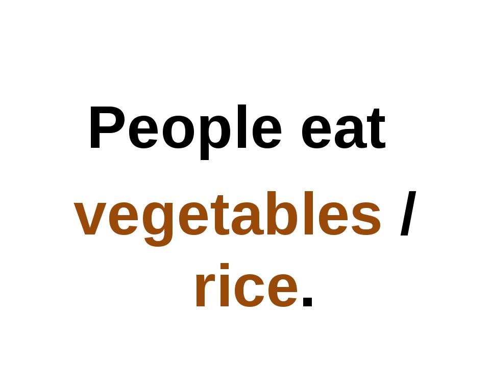 People eat vegetables / rice.