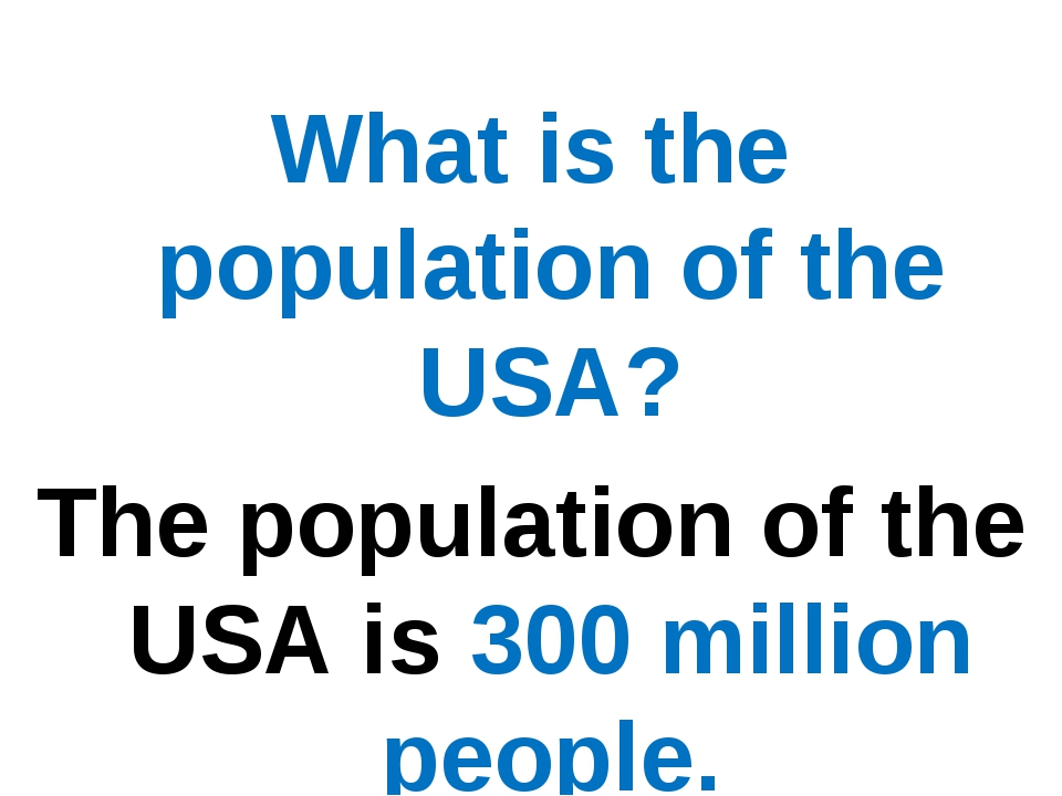 What is the population of the USA? The population of the USA is 300 million p...