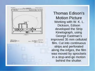 Thomas Edison's Motion Picture Working with W. K. L. Dickson, Edison develope
