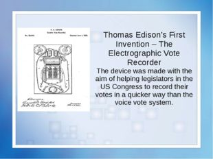 Thomas Edison's First Invention – The Electrographic Vote Recorder The device