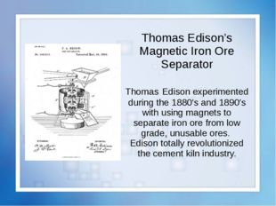 Thomas Edison's Magnetic Iron Ore Separator Thomas Edison experimented during