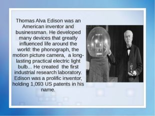 Thomas Alva Edison was an American inventor and businessman. He developed man