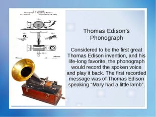 Thomas Edison's Phonograph Considered to be the first great Thomas Edison inv