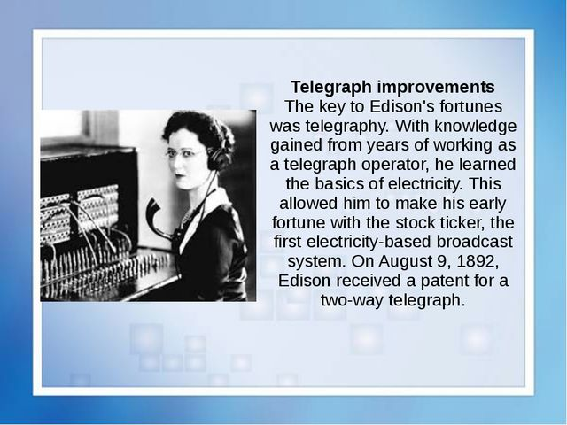 Telegraph improvements The key to Edison's fortunes was telegraphy. With know...