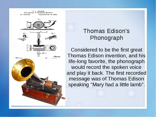 Thomas Edison's Phonograph Considered to be the first great Thomas Edison inv...