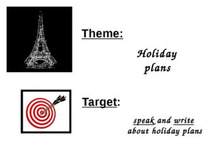 Theme: Target: Holiday plans speak and write about holiday plans
