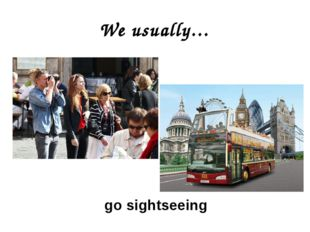 We usually… go sightseeing