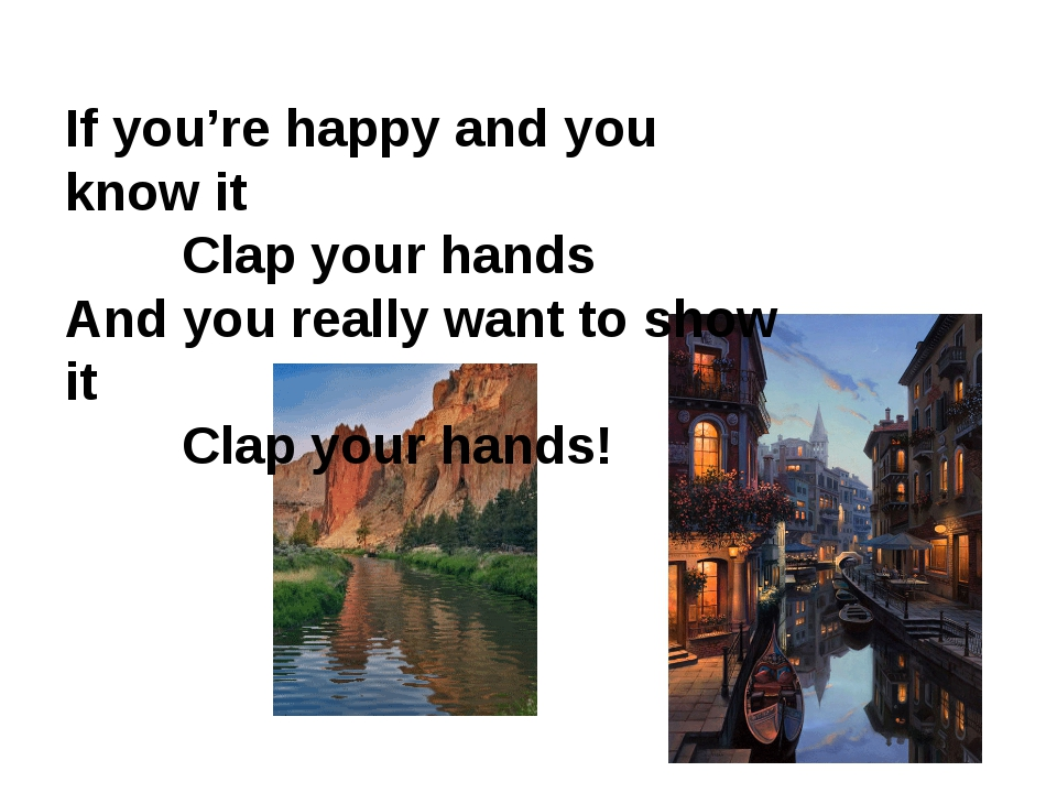 If you're happy and you know it Clap your hands And you really want to show i...