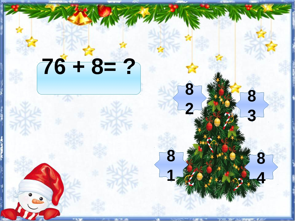 76 + 8= ? 84 82 83 81