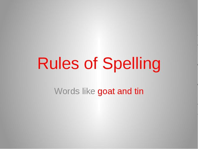 Rules of Spelling Words like goat and tin