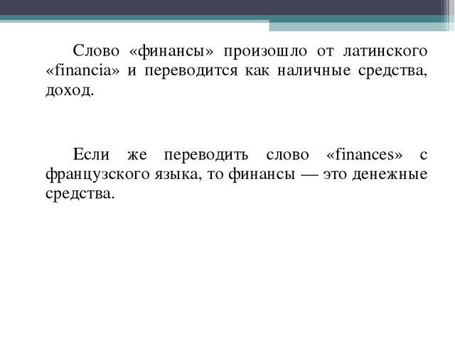 Слово «финансы» произошло от латинского «financia» и переводится как наличн...