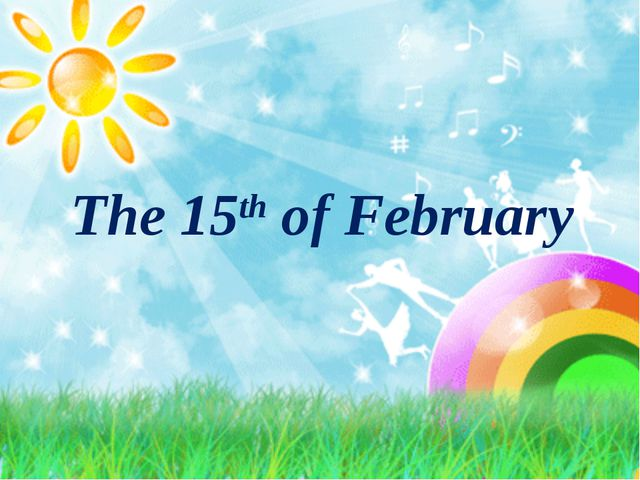 The 15th of February
