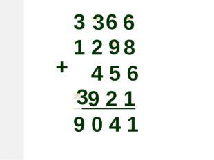 3 * 6 * 1 2 * 8 4 5 6 * 9 2 1 9 0 4 1 + 6 3 9 3