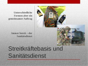 Streitkräftebasis und Sanitätsdienst Unterschiedliche Formen aber ein gemeins