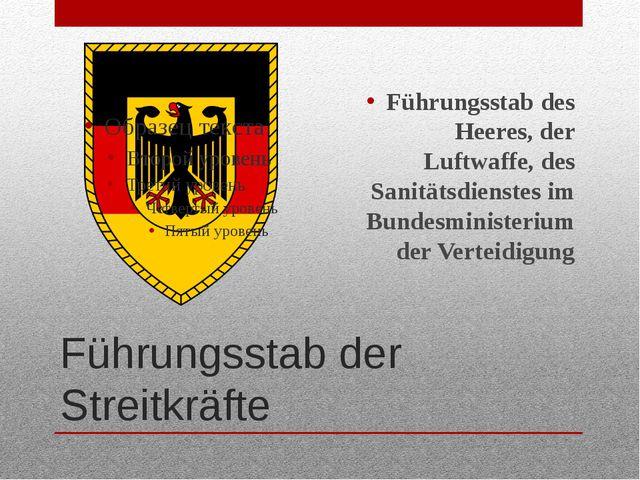 Führungsstab der Streitkräfte Führungsstab des Heeres, der Luftwaffe, des San...