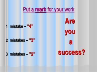 "Put a mark for your work 1 mistake – ""4"" 2 mistakes – ""3"" 3 mistakes – ""2"" Ar"