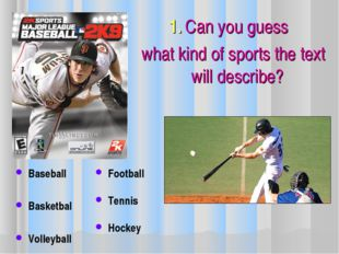 1. Can you guess what kind of sports the text will describe? Baseball Basket