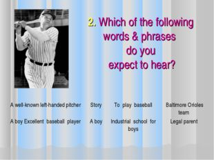 2. Which of the following words & phrases do you expect to hear? A well-known