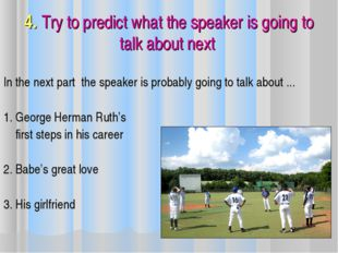 4. Try to predict what the speaker is going to talk about next In the next pa