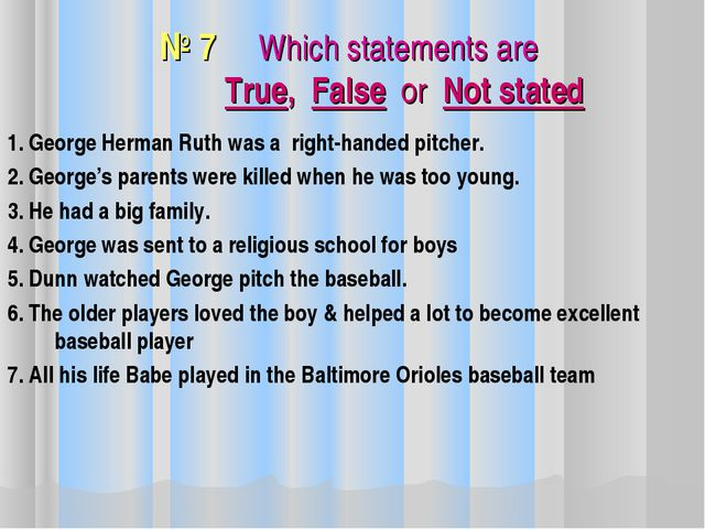 № 7 Which statements are True, False or Not stated 1. George Herman Ruth was...