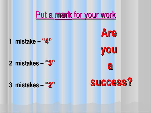 "Put a mark for your work 1 mistake – ""4"" 2 mistakes – ""3"" 3 mistakes – ""2"" Ar..."