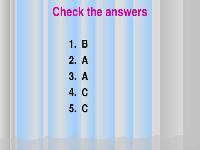 Check the answers 1. B 2. A 3. A 4. C 5. C