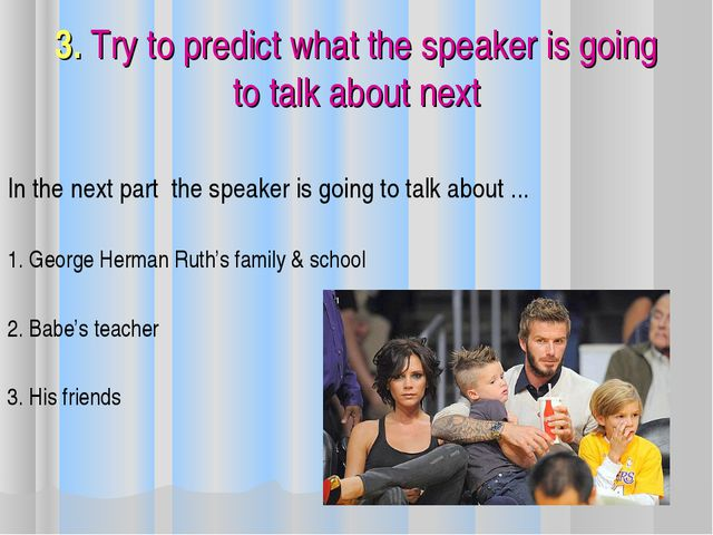 3. Try to predict what the speaker is going to talk about next In the next pa...