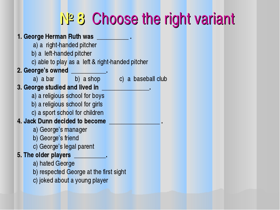 № 8 Choose the right variant 1. George Herman Ruth was __________ . a) a righ...