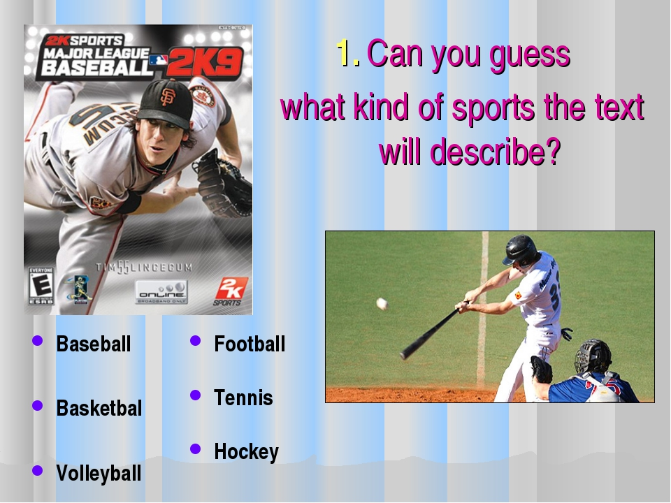 1. Can you guess what kind of sports the text will describe? Baseball Basket...