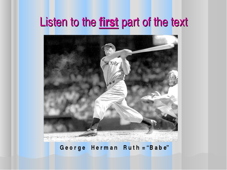 "Listen to the first part of the text G e o r g e H e r m a n R u t h = ""B a b..."
