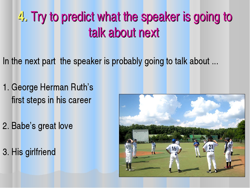 4. Try to predict what the speaker is going to talk about next In the next pa...