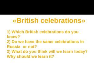 «British celebrations» 1) Which British celebrations do you know? 2) Do we h