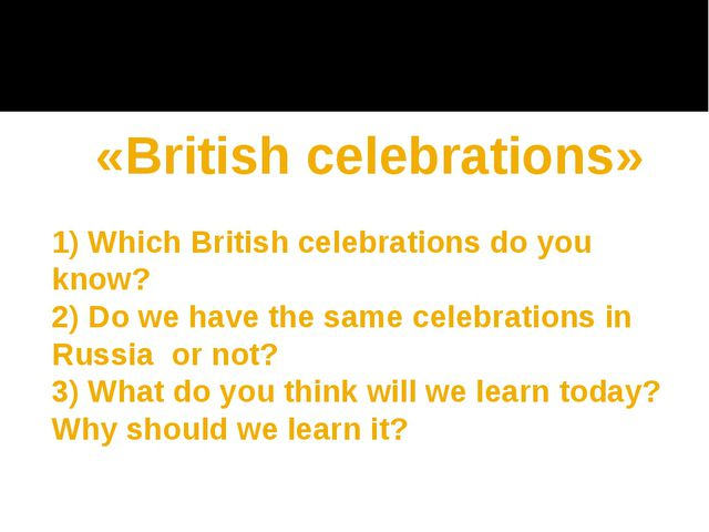 «British celebrations» 1) Which British celebrations do you know? 2) Do we h...
