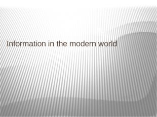 Information in the modern world