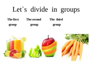 Let`s divide in groups The first The second The third group group group