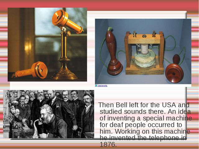 Then Bell left for the USA and studied sounds there. An idea of inventing a...