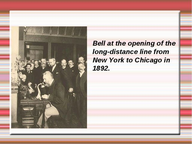 Bell at the opening of the long-distance line from New York to Chicago in 1892.