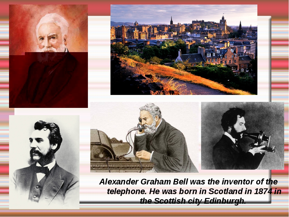 Alexander Graham Bell was the inventor of the telephone. He was born in Scotl...